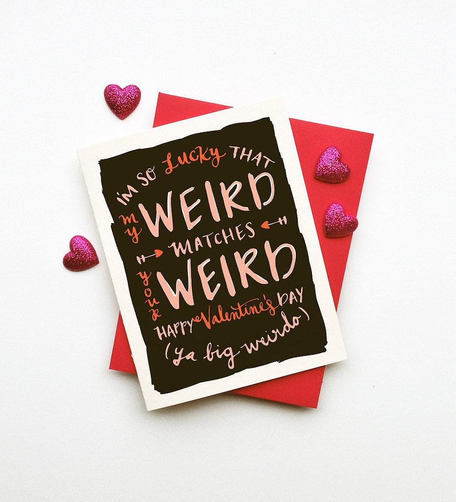 If you're not so much the lovey-dovey type on Valentine's Day, you must check out Little Low Studio's selection of cute, quirky valentines. My favorite is this card ($5) that shows your love without an having awkward Hallmark moment.  — EB