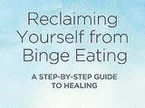 Reclaiming Yourself From Binge Eating: By Leora Fulvio