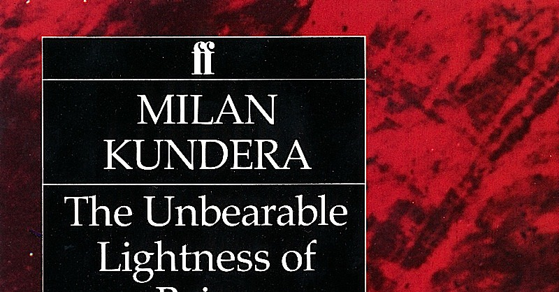 milan kundera s the unbearable lightness of The unbearable lightness of being (1984), by milan kundera, is a philosophic  novel about a man and his two women and their lives in the prague spring of the .