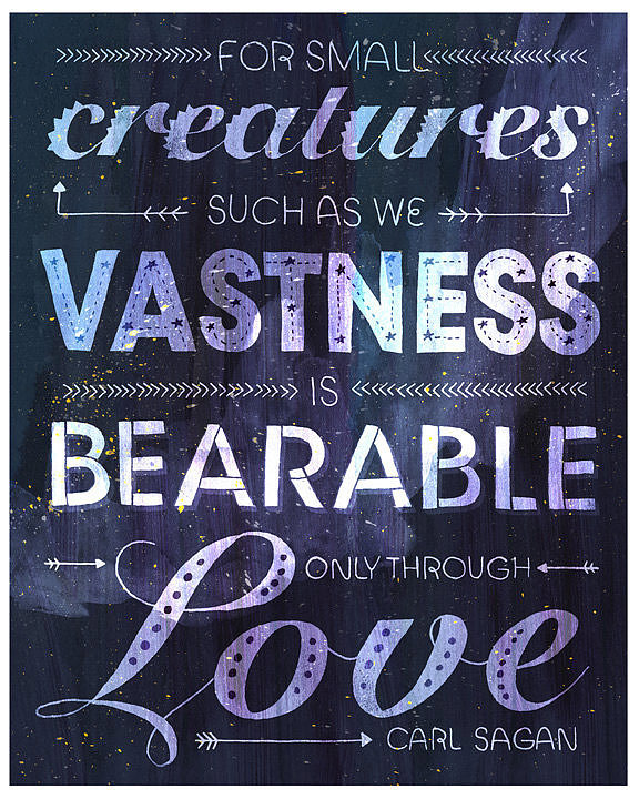 """For small creatures such as we, vastness is bearable only through love."" This typography-intensive poster ($17) by Etsy user Rachelignotofsky reminds us of the people we care about who give us strength."