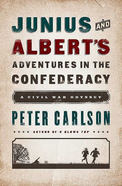 Junius and Albert's Adventures in the Confederacy: A Civil War Odyssey by Peter Carlson