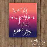 This beautiful ombré print offers a seriously powerful message: Don't Let Comparison Steal Your Joy ($15-$21).