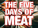 The Five Days of Meat