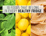 10 Foods That Belong in Every Healthy Fridge