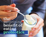 The Surprising Benefit of Eating Probiotics