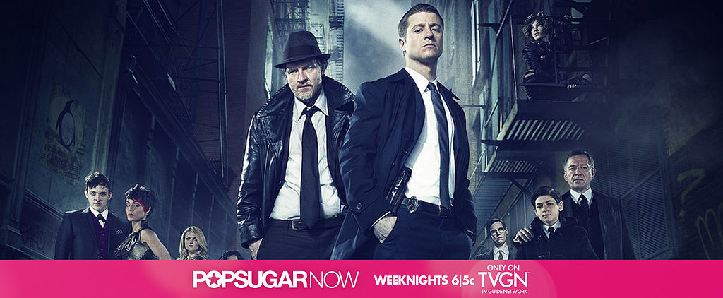 Today on POPSUGAR Now: Get the Scoop on Hit Show Gotham