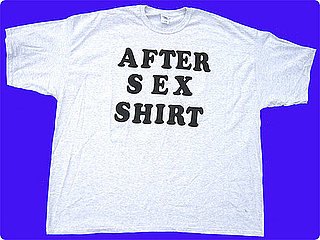 After Sex Shirt — Hilarious or Horrifying?