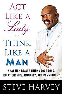Steve Harvey Tells Us to Act Like Ladies, Think Like Men