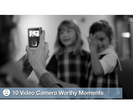 10 Video Camera Worthy Moments