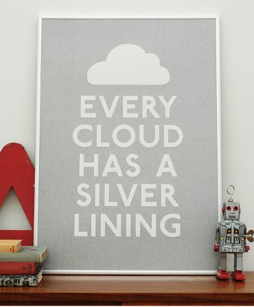 When the day's looking particularly gloomy, remember:  Every Cloud Has a Silver Lining ($32.74).
