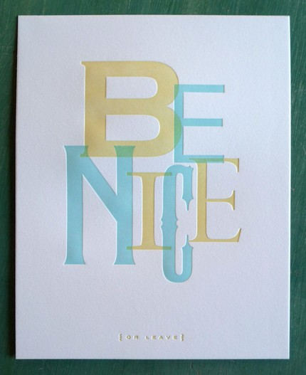 Be Nice ($20) is one of the most important lessons my mom ever taught me. It looks particularly lovely in this fun font and cool cream and ice blue colors.