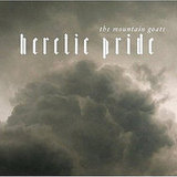 The Mountain Goats — Heretic Pride