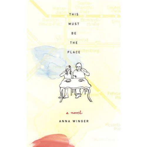 This Must Be the Place by Anna Winger