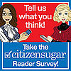 It's Just Like Voting! Take the CitizenSugar Reader Survey