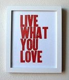 This Live What You Love poster ($12.50) is a good reminder for all of us.