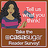 Take the CasaSugar Reader Survey!