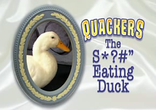 "New TV Show: Quackers The S*?#"" Eating Duck"
